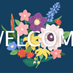 WELCOME over a drawing of a bouquet of colorful flowers to welcome patients to Bright Smiles Dental in Lowell, MA